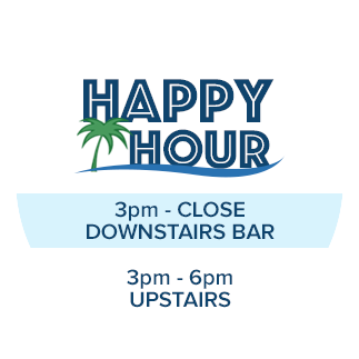Happy Hour 3pm - close downstairs, 3pm - 6pm upstairs